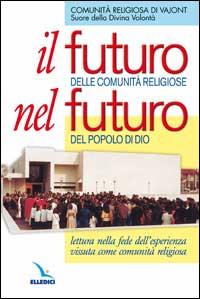 Il Futuro delle comunità religiose nel futuro del popolo di Dio. Lettura nella fede dell'esperienza vissuta come comunità religiosa