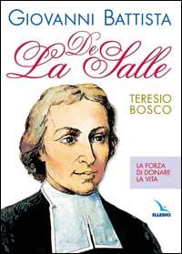 Giovanni Battista De La Salle. La forza di donare la vita
