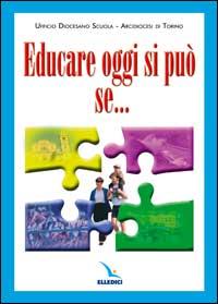 Educare oggi si può se.... La famiglia, quale agenzia formativa primaria, si mette in rete con la parrocchia, con la scuola e con le altre realtà educative...