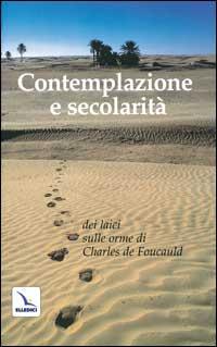 Contemplazione e secolarità dei laici sulle orme di Charles de Foucau ld