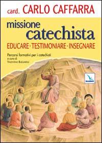 Missione catechista. Educare testimoniare insegnare. Percorsi formativi per i catechisti