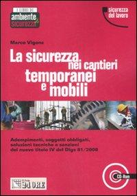 La sicurezza nei cantieri temporanei e mobili. Con CD-ROM.