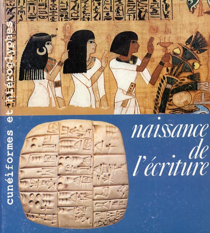 Naissance de l'écriture. Cunéiformes et hiéroglyphes