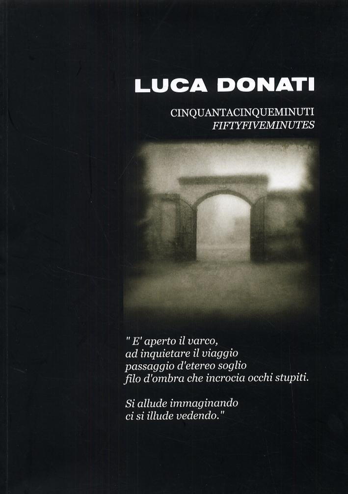 Luca Donati. Cinquantacinqueminuti. Fiftyfiveminutes
