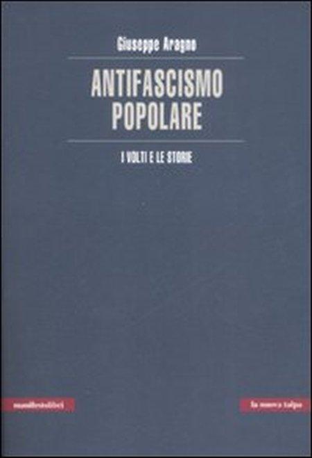 L'antifascismo popolare. I volti e le storie.