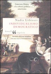Individualismo democratico. Emerson, Dewey e la cultura politica americana.