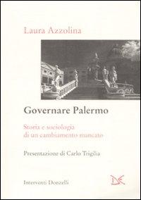 Governare Palermo. Storia e sociologia di un cambiamento mancato.