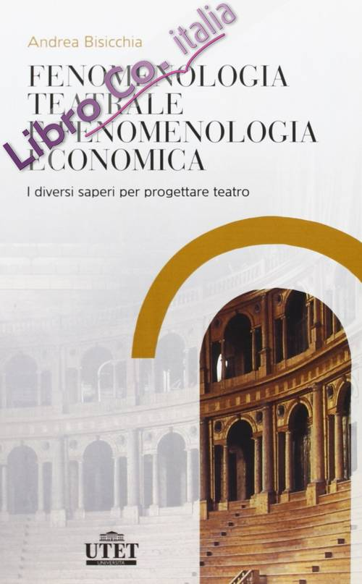 Fenomenologia teatrale e fenomenologia economica. I diversi saperi per progettare teatro