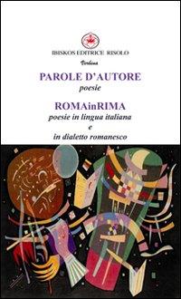 Parole d'autore poesie. Roma in rima poesie in lingua italiana e dialetto romanesco.
