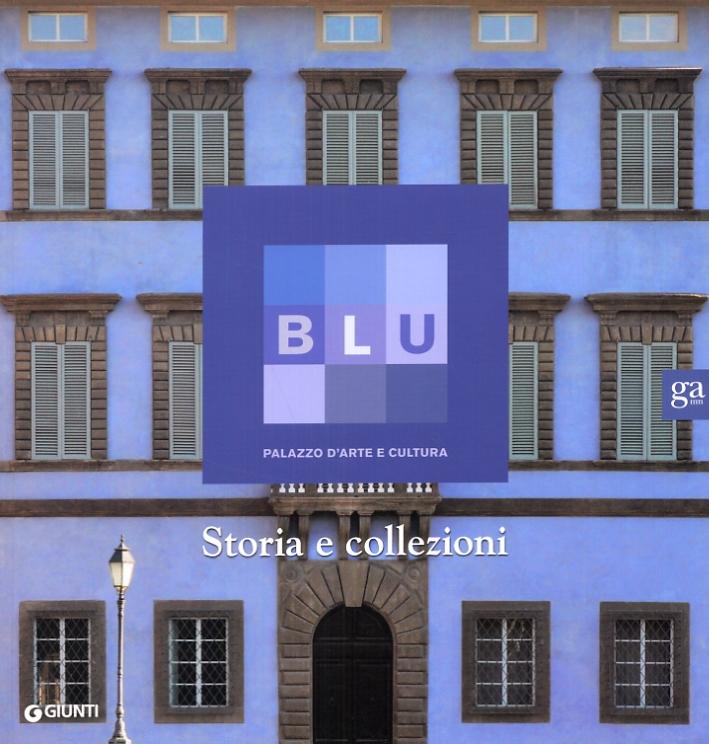 Blu. Palazzo d'arte e cultura. Il Palazzo, la storia e le collezioni