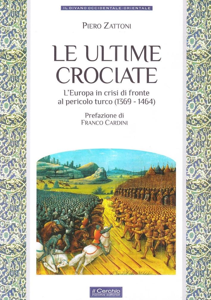 Le ultime crociate. L'Europa in crisi di fronte al pericolo turco (1369-1464).
