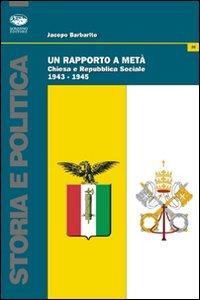 Un Rapporto a Metà. Chiesa e Repubblica Sociale (1943-1945)