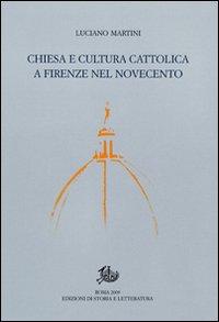 Chiesa e cultura cattolica a Firenze nel Novecento.
