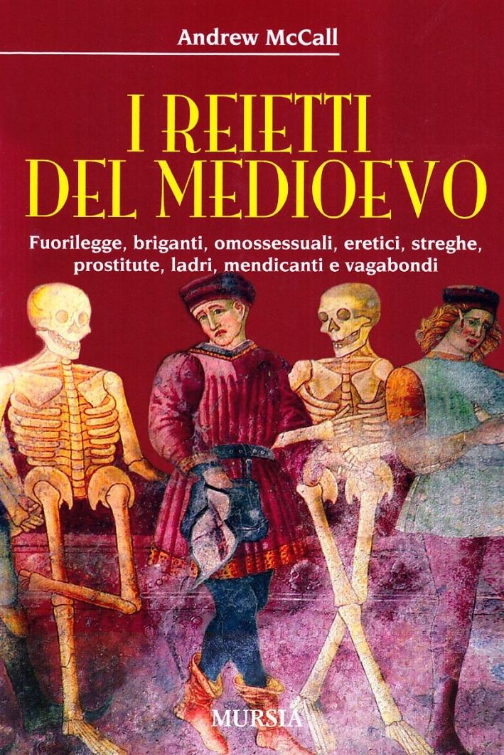 I reietti del Medioevo. Fuorilegge, briganti, omosessuali, eretici, streghe, prostitute, ladri, mendicanti e vagabondi