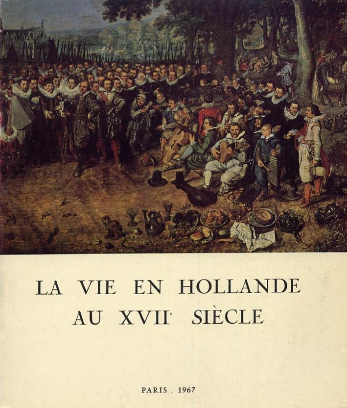 La Vie en Hollande au XVII siècle. Tableaux, dessins, estampes, argenterie, monnaies, médailles et autres témoignages