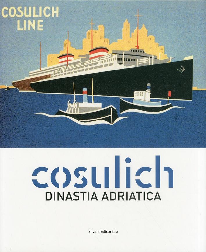 I Cosulich. Dinastia Adriatica.