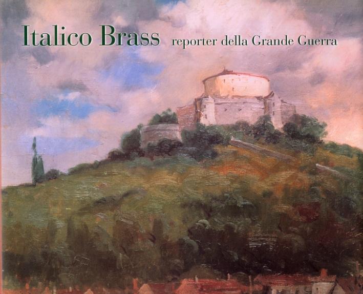 Italico Brass. Reporter della Grande Guerra.