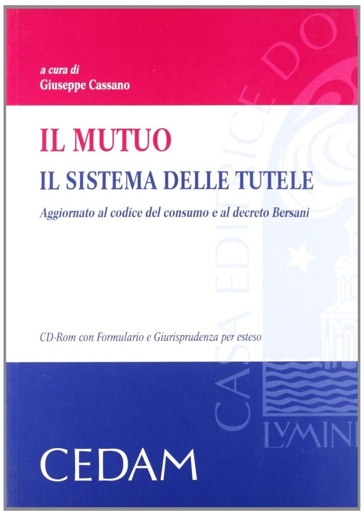 Il Mutuo. Il Sistema delle Tutele. Aggiornato al Codice del Consumo e al Decreto Bersani. Con CD-ROM