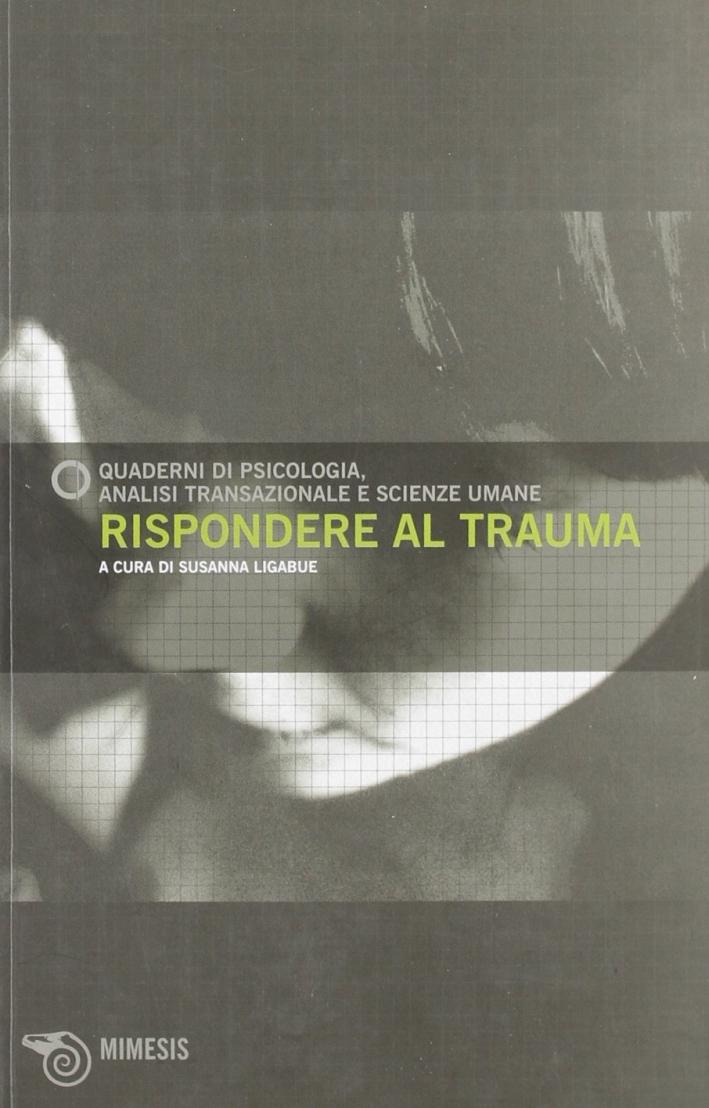 Rispondere al trauma. Quaderni di psicologia. Analisi transazionale e scienze umane. Vol. 49.