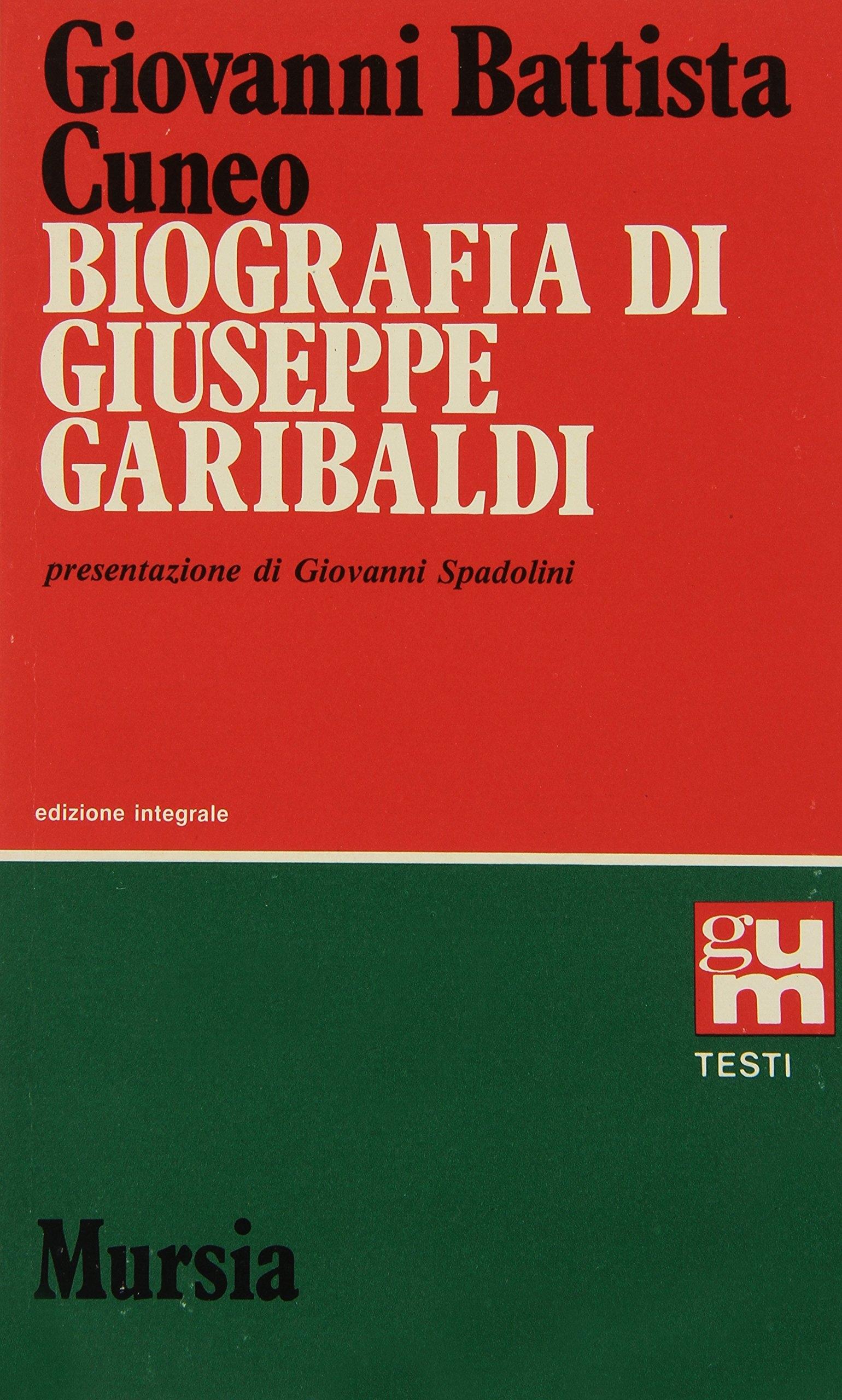 Biografia di Giuseppe Garibaldi.