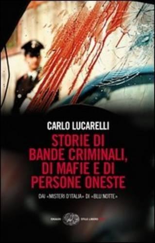 Storie di bande criminali, di mafie e di persone oneste. Dai «Misteri d'Italia» di «Blu notte».
