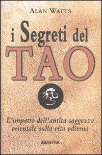 I segreti del tao. L'impatto dell'antica saggezza orientale sulla vita odierna.
