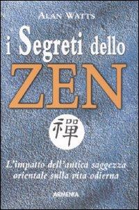 I Segreti dello Zen. L'Impatto dell'Antica Saggezza Orientale sulla Vita Odierna.