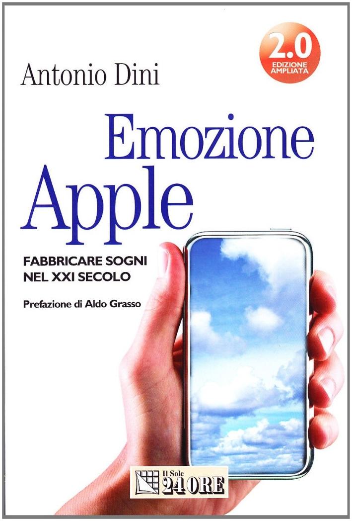 Emozione Apple. Fabbricare sogni nel XXI secolo.