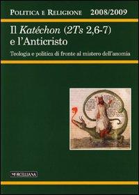Politica e religione. 2008-2009: Il Katéchon (2TS 2,6-7) e l'Anticristo. Tecnologia e politica di fronte al mistero dell'anomia