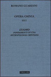 Opera Omnia. Vol. 3/2: l'Uomo. Fondamenti di una Antropologia Cristiana.
