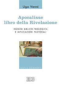 Apocalisse, libro della Rivelazione. Esegesi biblico-teologica e implicazioni pastorali.