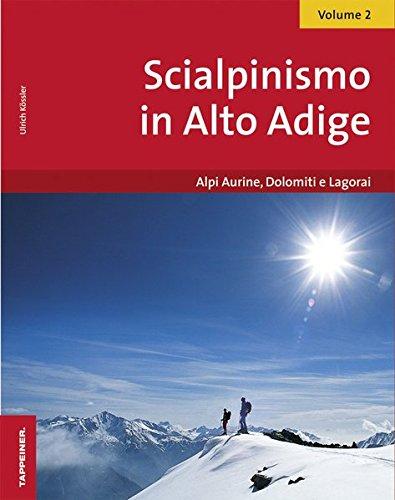 Scialpinismo in Alto Adige. Vol. 2: Alpi Aurine, Dolomiti e Lagorai.