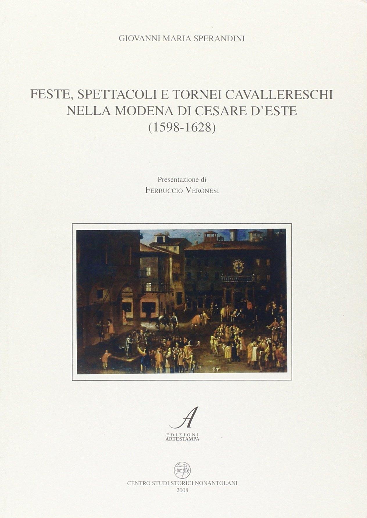 Feste, spettacoli e tornei cavallereschi nella Modena di Cesare D'Este (1598-1628).