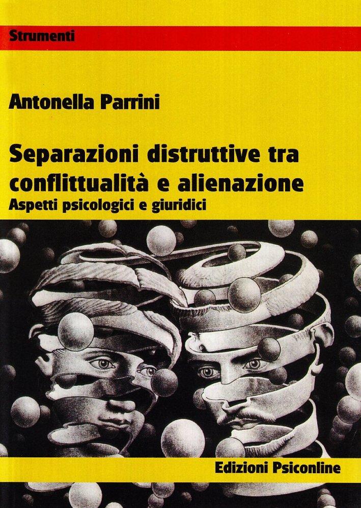 Separazioni ditruttive tra conflittualità e alienazione. Aspetti psicologici e giuridici.