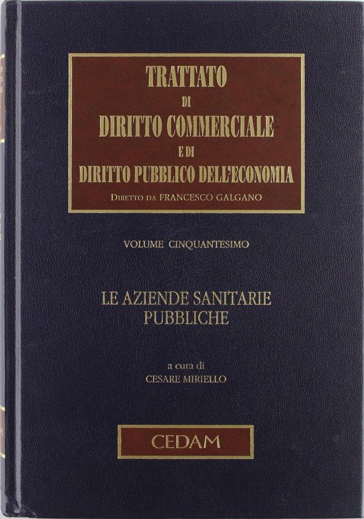 Trattato di Diritto Commerciale e di Diritto Pubblico dell'Economia. Vol. 50: le Aziende Sanitarie Pubbliche.