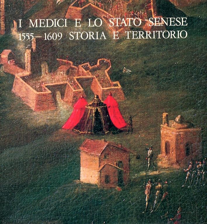 I Medici e lo stato senese 1555-1609. Storia e territorio