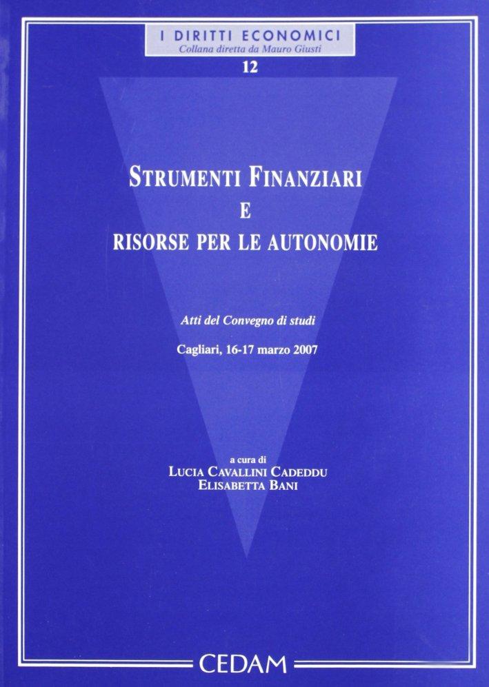 Strumenti finanziari e risorse per le autonomie. Atti del Convegno di studi (Cagliari, 16-17 marzo 2007).
