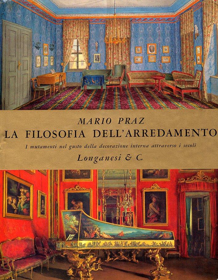 La Filosofia dell'Arredamento. I Mutamenti nel Gusto delle Decorazione Interna Attraverso i Secoli dall'Antica Roma ai Nostri Tempi.