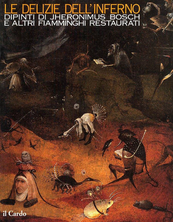 Le delizie dell'inferno. Dipinti di Jheronimus Bosch e altri fiamminghi restaurati