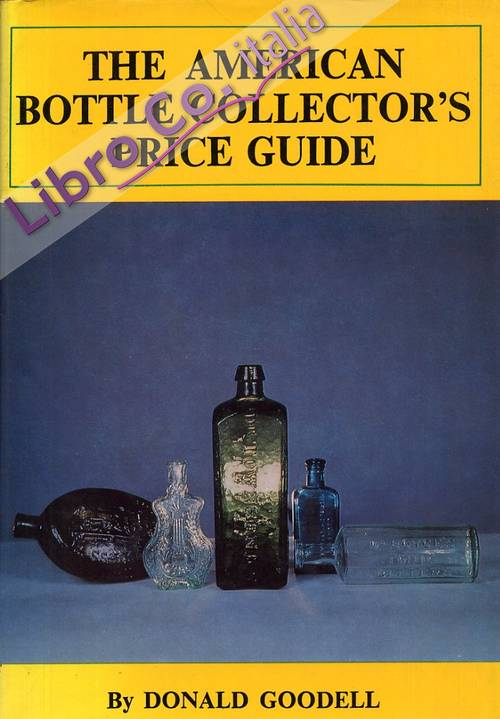 The american bottle collector's price guide. To Historical Flasks, Pontils, Bitters, Mineral Water, Inks & Sodas.