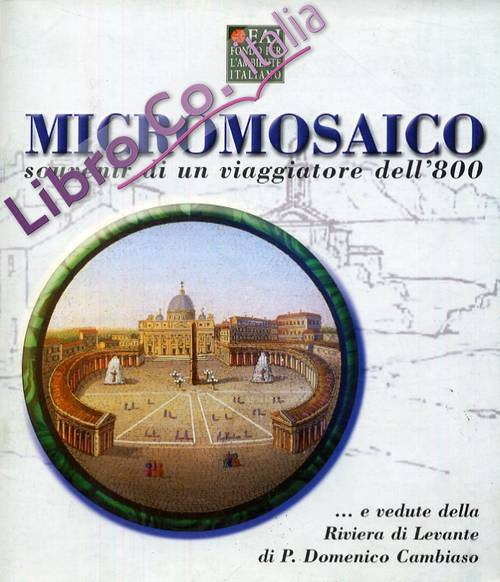 Micromosaico. Souvenir di un viaggiatore dell'800... e vedute della Riviera di Levante di Pasquale Domenico Cambiaso