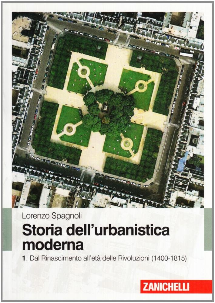Storia dell'urbanistica moderna. Vol. 1: Dal Rinascimento all'età delle Rivol uzioni (1400-1815).