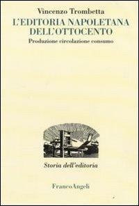 L'editoria napoletana dell'Ottocento. Produzione, circolazione, consumo