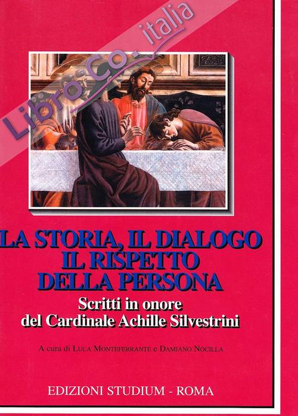 La storia, il dialogo, il rispetto della persona. Scritti in onore del Cardinale Achille Silvestrini