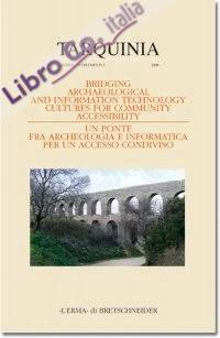 Bridging Archaeological and IT Culture for Community Accessibility. Atti del Convegno Internazionale a chiusura del progetto europeo T.Arc.H.N.A. (programma Cultura 2000). [Con CD-ROM]