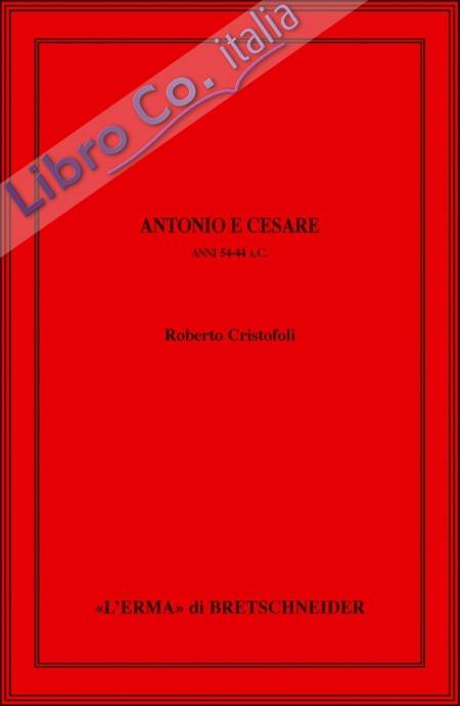 Antonio e Cesare. Anni 54-44 a.C