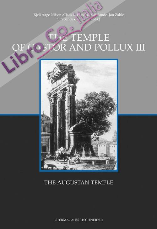 The Temple of Castor and Pollux. Vol. 3: the Augustan Temple
