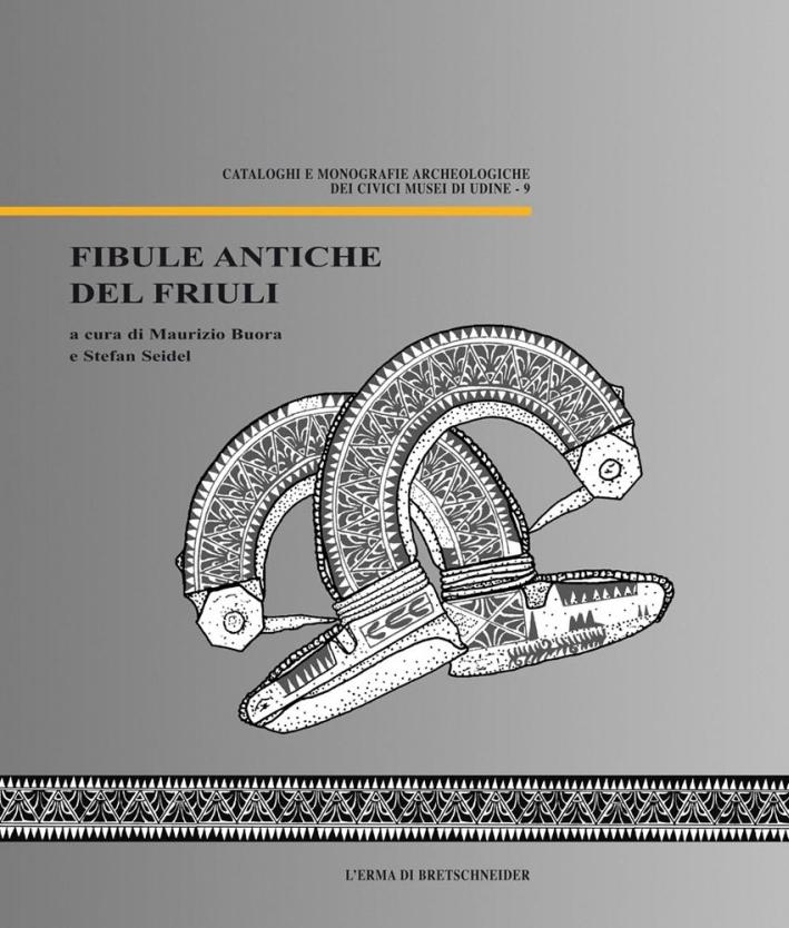 Fibule Antiche del Friuli. [Con CD-ROM]