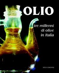 Olio. Tre millenni di olive in Italia.