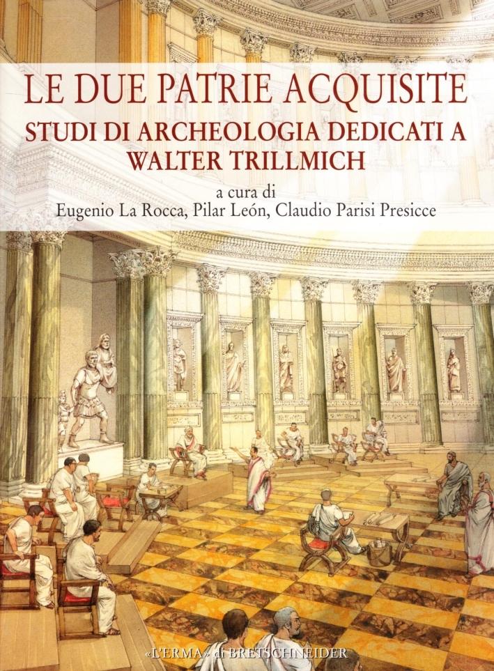 Le Due Patrie Acquisite. Studi di Archeologia Dedicati a Walter Trillmich.